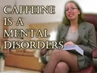 Caffeine is a Mental Illness! - Psychology by Sandy