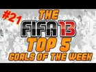 FIFA 13 | Top 5 Goals of the Week #21